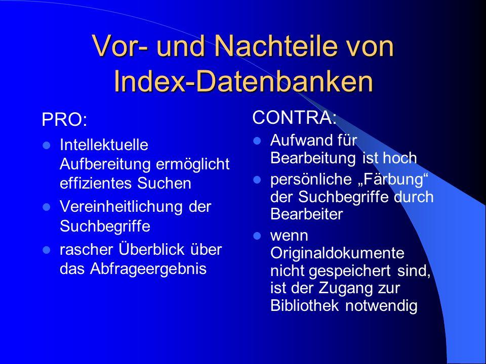 Vor- und Nachteile von Index-Datenbanken PRO: Intellektuelle Aufbereitung ermöglicht effizientes Suchen Vereinheitlichung der Suchbegriffe rascher Übe