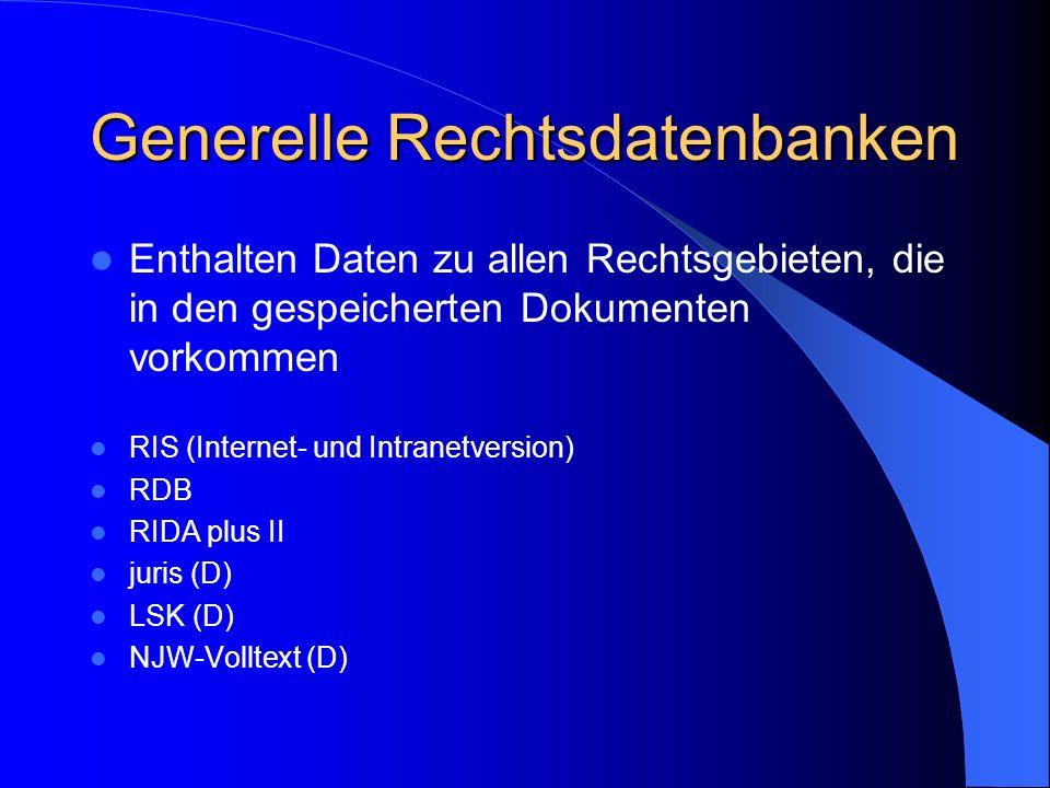 Generelle Rechtsdatenbanken Enthalten Daten zu allen Rechtsgebieten, die in den gespeicherten Dokumenten vorkommen RIS (Internet- und Intranetversion)