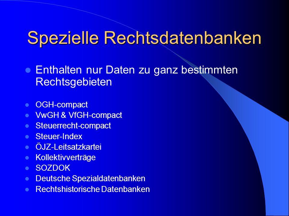 Spezielle Rechtsdatenbanken Enthalten nur Daten zu ganz bestimmten Rechtsgebieten OGH-compact VwGH & VfGH-compact Steuerrecht-compact Steuer-Index ÖJZ