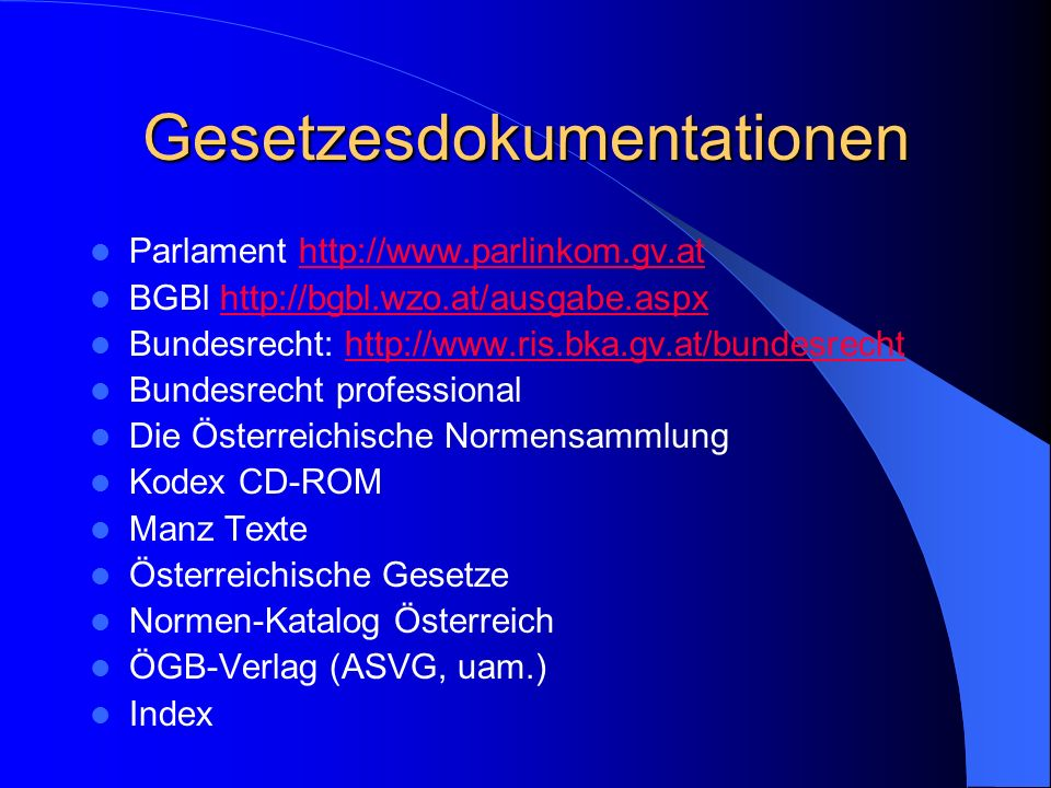 Gesetzesdokumentationen Parlament http://www.parlinkom.gv.athttp://www.parlinkom.gv.at BGBl http://bgbl.wzo.at/ausgabe.aspxhttp://bgbl.wzo.at/ausgabe.