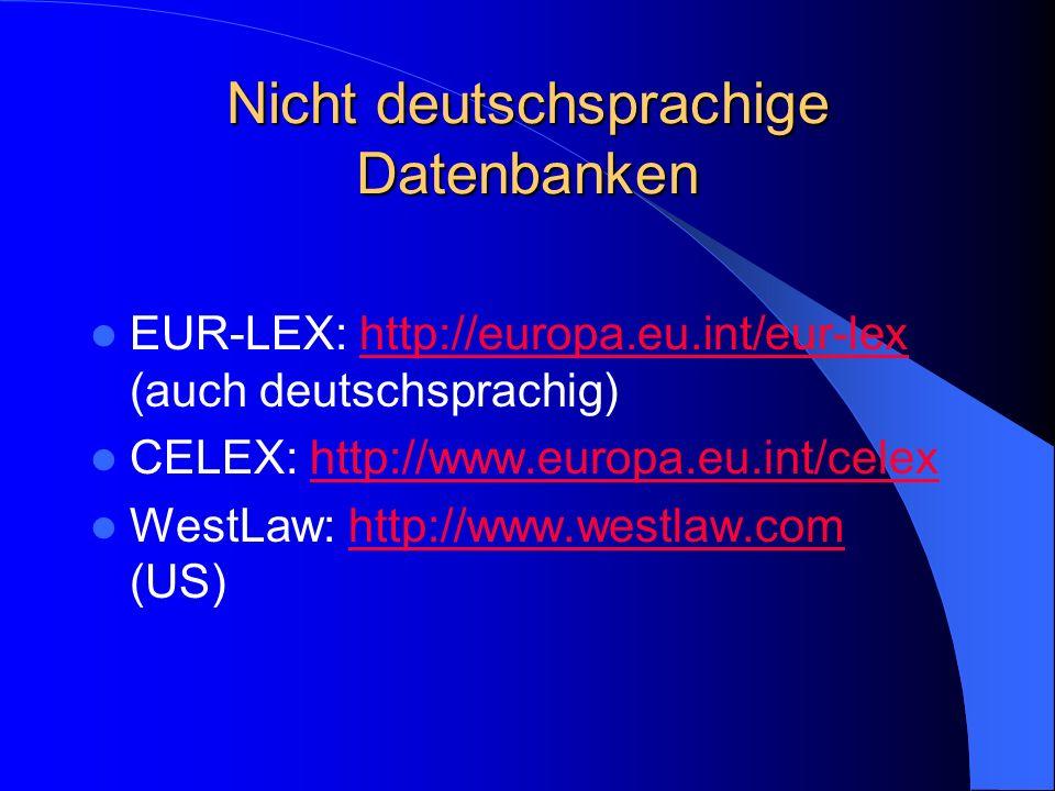 Nicht deutschsprachige Datenbanken EUR-LEX: http://europa.eu.int/eur-lex (auch deutschsprachig)http://europa.eu.int/eur-lex CELEX: http://www.europa.e