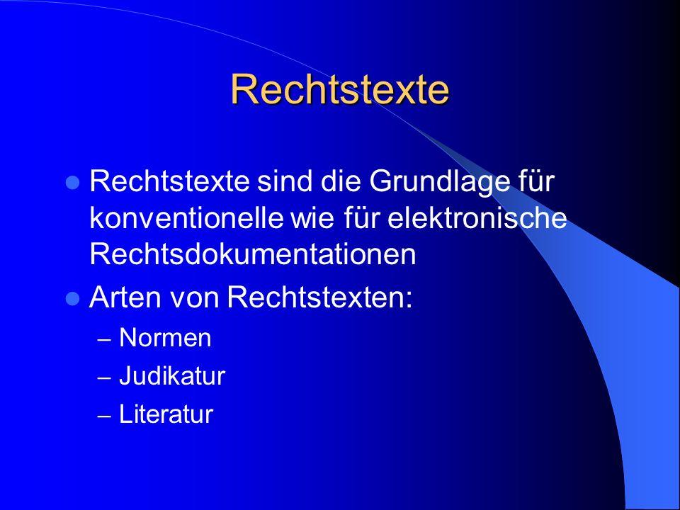 Rechtstexte Rechtstexte sind die Grundlage für konventionelle wie für elektronische Rechtsdokumentationen Arten von Rechtstexten: – Normen – Judikatur