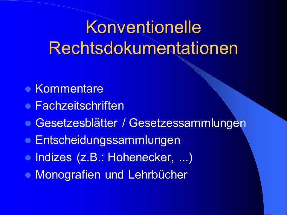 Konventionelle Rechtsdokumentationen Kommentare Fachzeitschriften Gesetzesblätter / Gesetzessammlungen Entscheidungssammlungen Indizes (z.B.: Hoheneck
