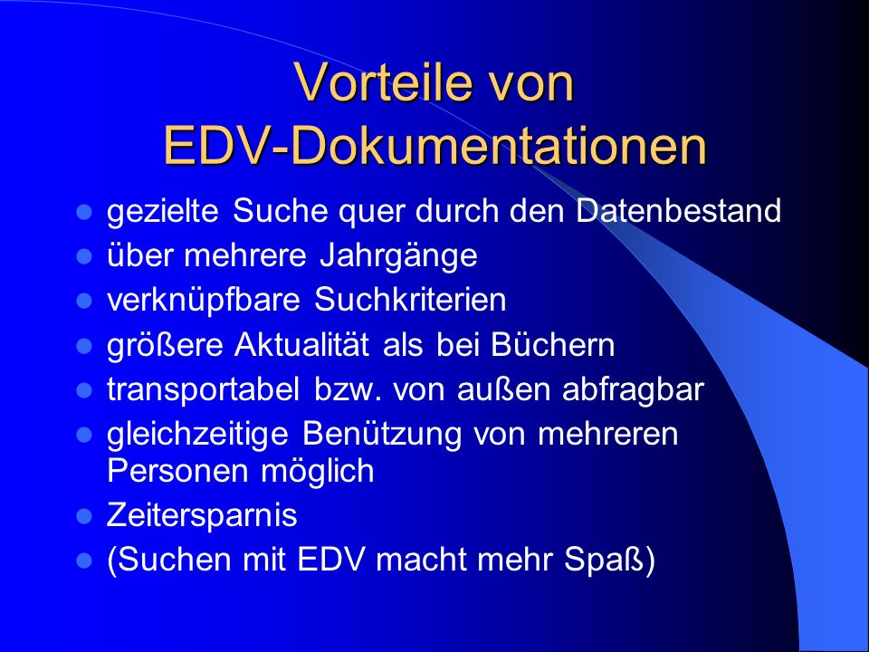 Nachteile von EDV-Dokumentationen kein laufender Überblick möglich kein Blättern wie in einem Buch möglich am Bildschirm kann schlecht gelesen werden Abhängigkeit von der Technik Problem der Zitierbarkeit (zB Celex-Num.