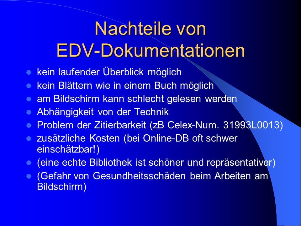 Nachteile von EDV-Dokumentationen kein laufender Überblick möglich kein Blättern wie in einem Buch möglich am Bildschirm kann schlecht gelesen werden