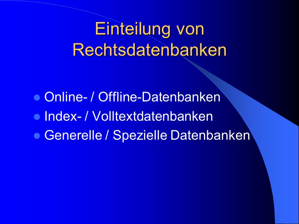 Einteilung von Rechtsdatenbanken Online- / Offline-Datenbanken Index- / Volltextdatenbanken Generelle / Spezielle Datenbanken