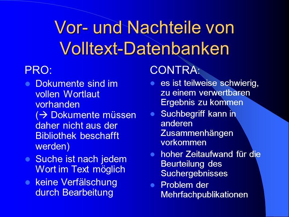 Vor- und Nachteile von Volltext-Datenbanken PRO: Dokumente sind im vollen Wortlaut vorhanden ( Dokumente müssen daher nicht aus der Bibliothek beschaf