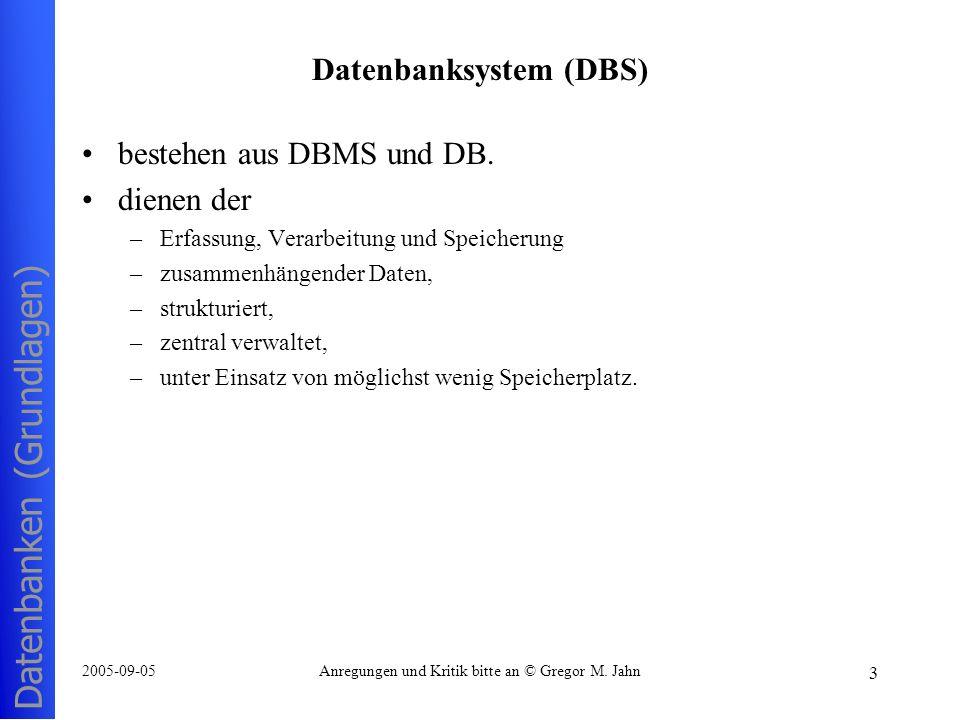 Datenbanken (Grundlagen) 3 2005-09-05Anregungen und Kritik bitte an © Gregor M. Jahn Datenbanksystem (DBS) bestehen aus DBMS und DB. dienen der –Erfas