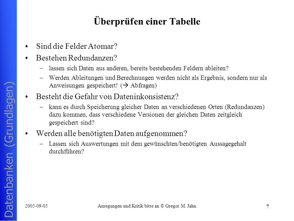 Datenbanken (Grundlagen) 7 2005-09-05Anregungen und Kritik bitte an © Gregor M. Jahn Überprüfen einer Tabelle Sind die Felder Atomar? Bestehen Redunda