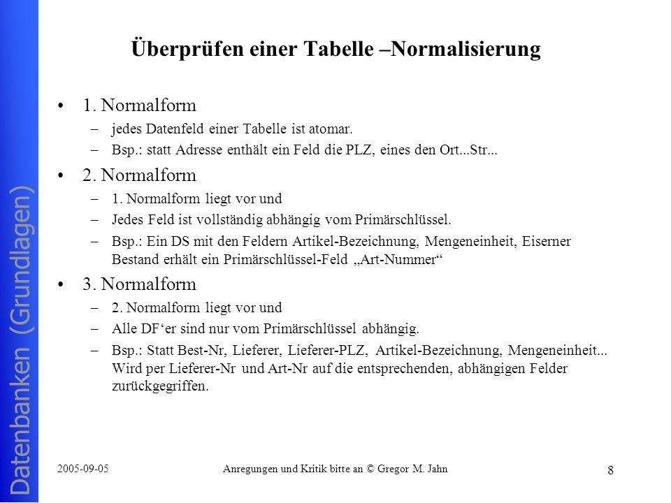 Datenbanken (Grundlagen) 8 2005-09-05Anregungen und Kritik bitte an © Gregor M. Jahn Überprüfen einer Tabelle –Normalisierung 1. Normalform –jedes Dat