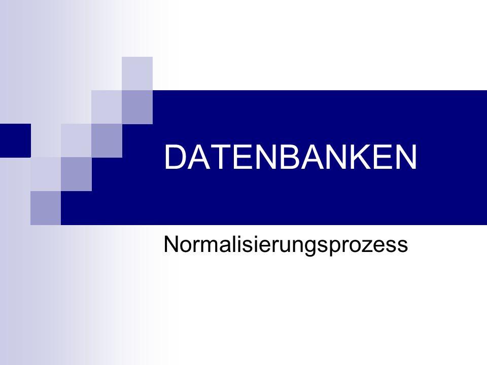 Normalisierungsprozess Die Normalisierung im RDB-Schema wird in mehreren Schritten vollzogen In jeder Stufe müssen gewisse Regeln erfüllt sein Das Ergebnis wird als Normalform des Relationsschemas bezeichnet 1NF – 5NF: In der Praxis wird die Normalisierung nur bis zur 3.