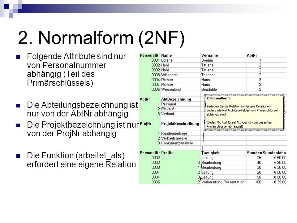 2. Normalform (2NF) Folgende Attribute sind nur von Personalnummer abhängig (Teil des Primärschlüssels) Die Abteilungsbezeichnung ist nur von der AbtN