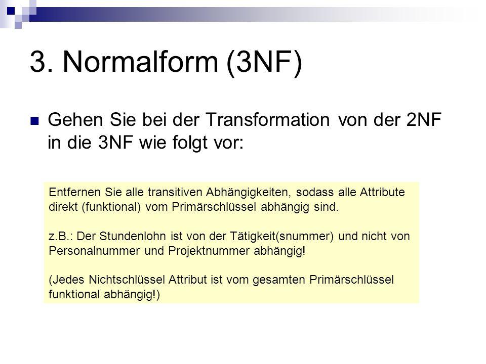 3. Normalform (3NF) Gehen Sie bei der Transformation von der 2NF in die 3NF wie folgt vor: Entfernen Sie alle transitiven Abhängigkeiten, sodass alle