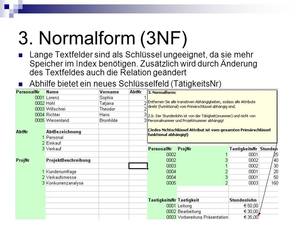 3. Normalform (3NF) Lange Textfelder sind als Schlüssel ungeeignet, da sie mehr Speicher im Index benötigen. Zusätzlich wird durch Änderung des Textfe