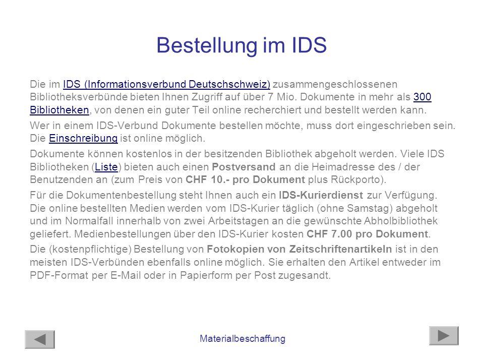 Materialbeschaffung Bestellung im IDS Die im IDS (Informationsverbund Deutschschweiz) zusammengeschlossenen Bibliotheksverbünde bieten Ihnen Zugriff a