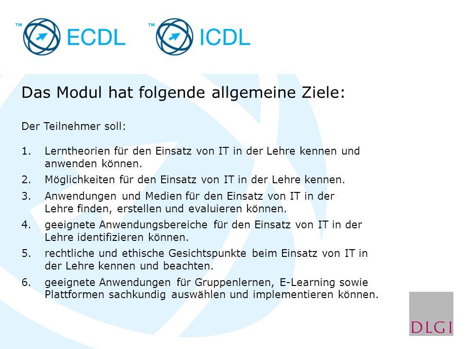 Das Modul hat folgende allgemeine Ziele: Der Teilnehmer soll: 1.Lerntheorien für den Einsatz von IT in der Lehre kennen und anwenden können.