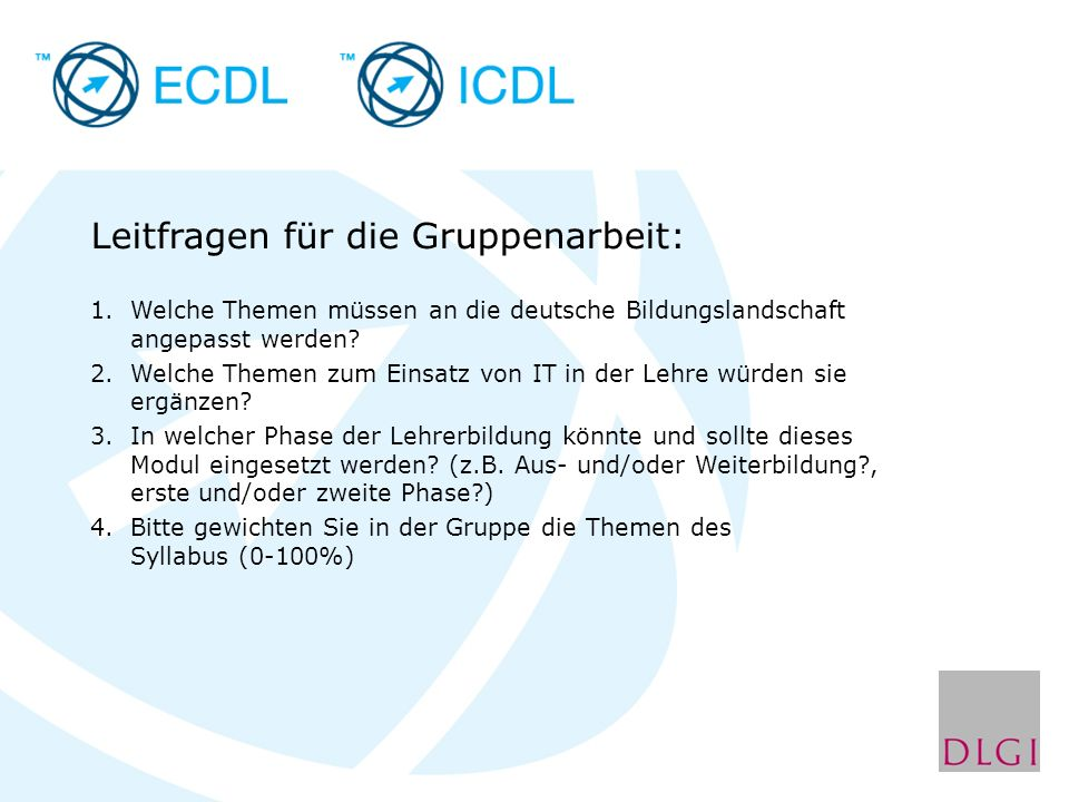 Leitfragen für die Gruppenarbeit: 1.Welche Themen müssen an die deutsche Bildungslandschaft angepasst werden.