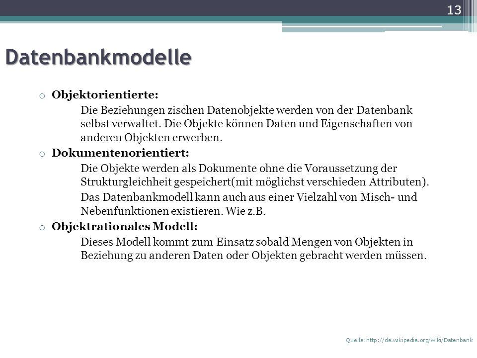 Datenbankmodelle o Objektorientierte: Die Beziehungen zischen Datenobjekte werden von der Datenbank selbst verwaltet.