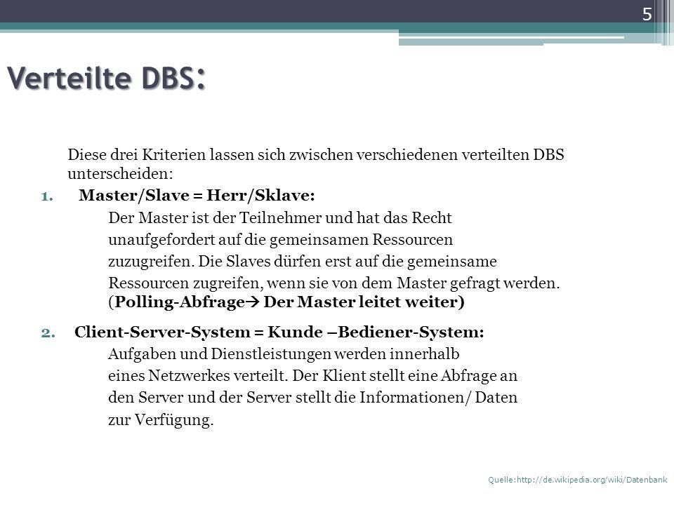 Verteilte DBS : Diese drei Kriterien lassen sich zwischen verschiedenen verteilten DBS unterscheiden: 1.Master/Slave = Herr/Sklave: Der Master ist der Teilnehmer und hat das Recht unaufgefordert auf die gemeinsamen Ressourcen zuzugreifen.