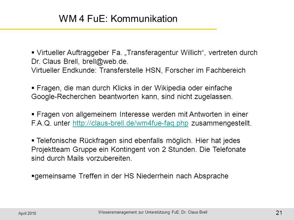 April 2010 Wissensmanagement zur Unterstützung FuE, Dr. Claus Brell 21 WM 4 FuE: Kommunikation Virtueller Auftraggeber Fa. Transferagentur Willich, ve