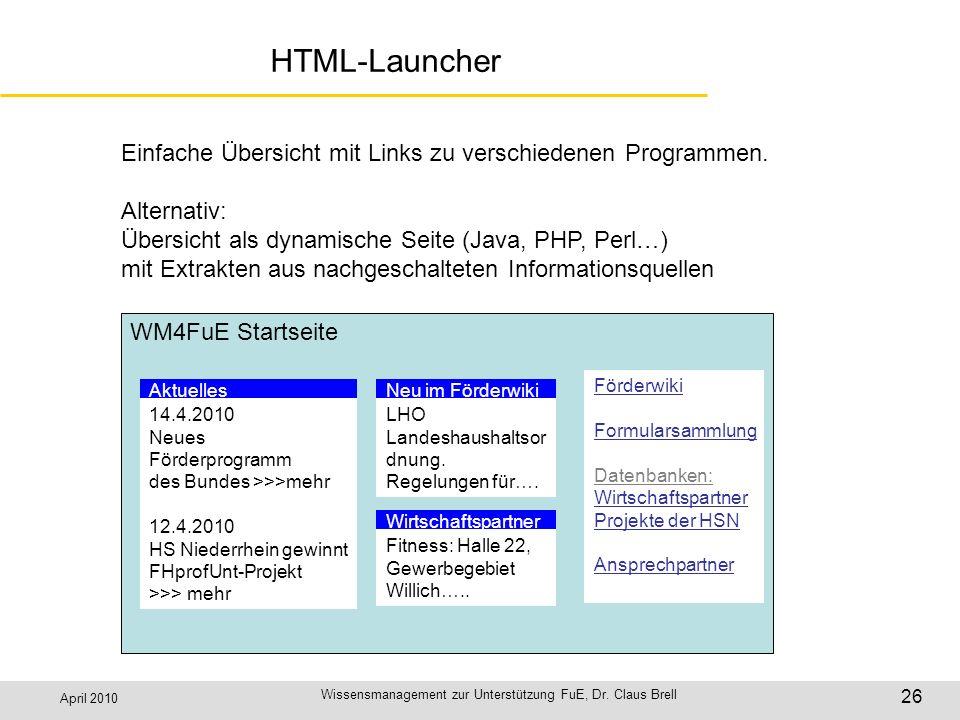 April 2010 Wissensmanagement zur Unterstützung FuE, Dr. Claus Brell 26 HTML-Launcher Einfache Übersicht mit Links zu verschiedenen Programmen. Alterna