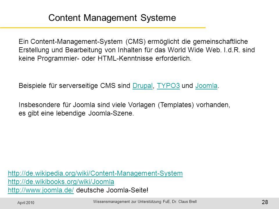 April 2010 Wissensmanagement zur Unterstützung FuE, Dr. Claus Brell 28 Content Management Systeme Ein Content-Management-System (CMS) ermöglicht die g