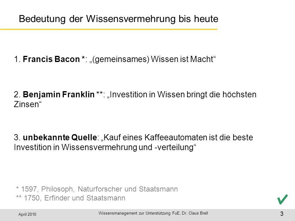 April 2010 Wissensmanagement zur Unterstützung FuE, Dr. Claus Brell 3 Bedeutung der Wissensvermehrung bis heute 2. Benjamin Franklin **: Investition i