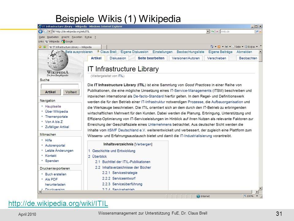 April 2010 Wissensmanagement zur Unterstützung FuE, Dr. Claus Brell 31 Beispiele Wikis (1) Wikipedia http://de.wikipedia.org/wiki/ITIL