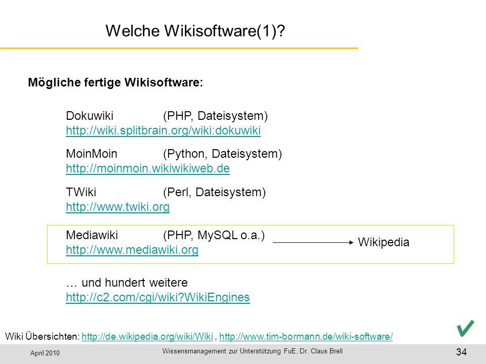 April 2010 Wissensmanagement zur Unterstützung FuE, Dr. Claus Brell 34 Welche Wikisoftware(1)? Wiki Übersichten: http://de.wikipedia.org/wiki/Wiki, ht