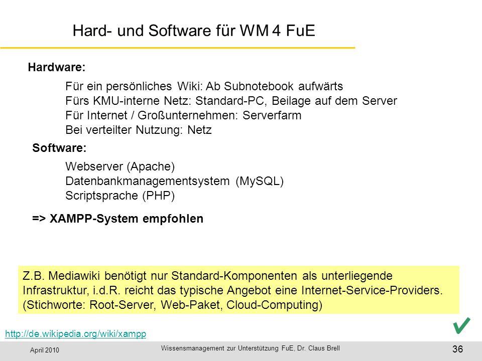 April 2010 Wissensmanagement zur Unterstützung FuE, Dr. Claus Brell 36 Hard- und Software für WM 4 FuE http://de.wikipedia.org/wiki/xampp Hardware: =>