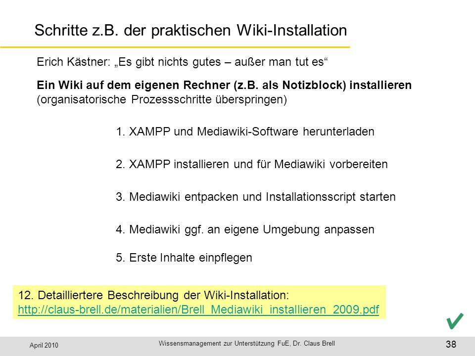 April 2010 Wissensmanagement zur Unterstützung FuE, Dr. Claus Brell 38 Schritte z.B. der praktischen Wiki-Installation 1. XAMPP und Mediawiki-Software