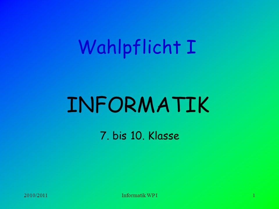 2010/2011Informatik WP I1 Wahlpflicht I INFORMATIK 7. bis 10. Klasse