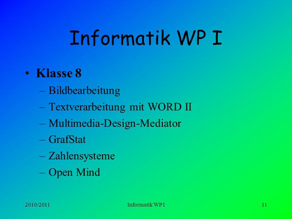 2010/2011Informatik WP I10 Informatik WP I Klasse 7 –Grundlagen –Textverarbeitung mit WORD I –Bildschirmpräsentation mit PowerPoint –Internet-Einführu