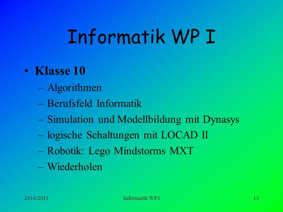 2010/2011Informatik WP I12 Informatik WP I Klasse 9 –Homepage-Erstellung –Tabellenkalkulation mit EXCEL II –Wahrheitstabellen, Aussagenlogik, Logische
