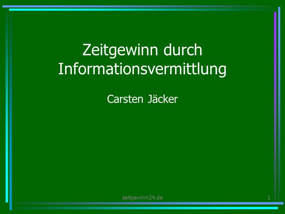 zeitgewinn24.de1 Zeitgewinn durch Informationsvermittlung Carsten Jäcker