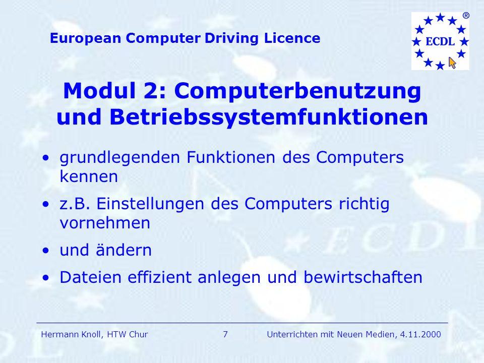 Hermann Knoll, HTW Chur European Computer Driving Licence 7Unterrichten mit Neuen Medien, 4.11.2000 Modul 2: Computerbenutzung und Betriebssystemfunktionen grundlegenden Funktionen des Computers kennen z.B.