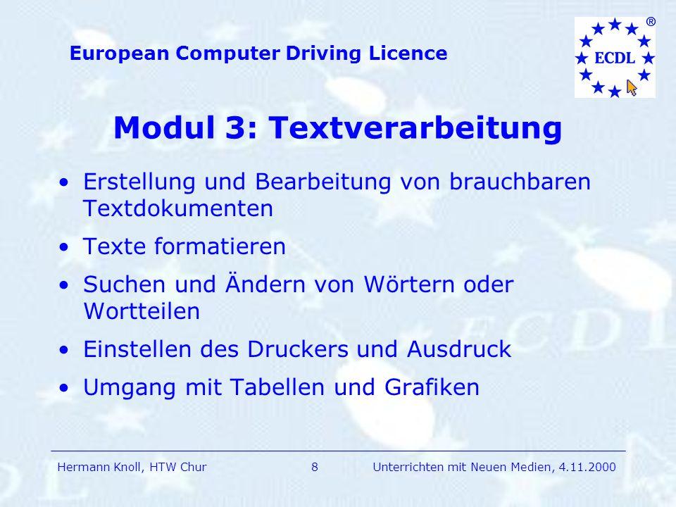 Hermann Knoll, HTW Chur European Computer Driving Licence 9Unterrichten mit Neuen Medien, 4.11.2000 Modul 4: Tabellenkalkulation Grundlegende Begriffe der Tabellenkalkulation Erstellung von Tabellen Ausführen von Berechnungen Erstellen von Diagramme