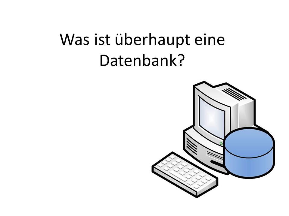 Was ist überhaupt eine Datenbank?