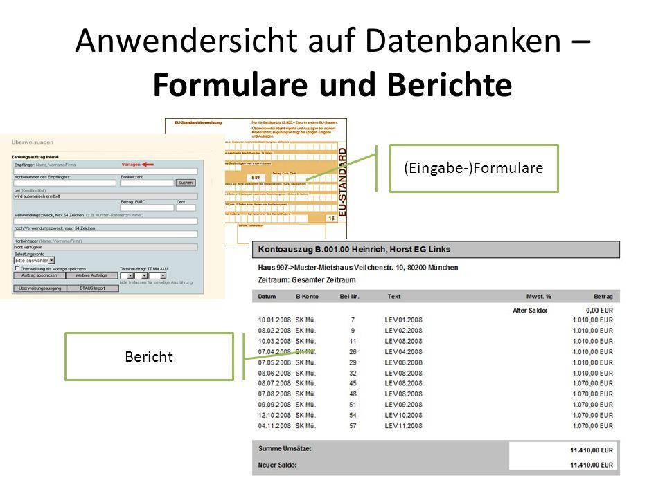 Anwendersicht auf Datenbanken – Formulare und Berichte (Eingabe-)Formulare Bericht