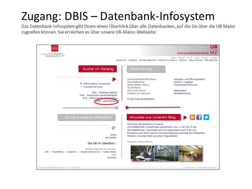 Zugang: DBIS – Datenbank-Infosystem Das Datenbank-Infosystem gibt Ihnen einen Überblick über alle Datenbanken, auf die Sie über die UB Mainz zugreifen