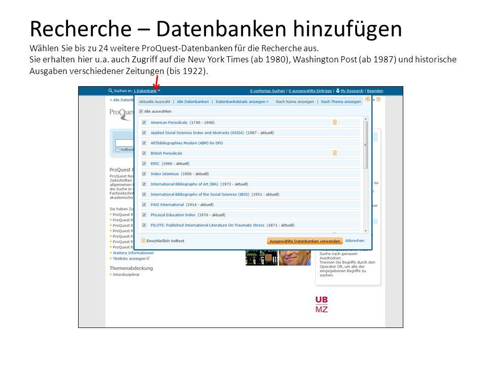 Recherche – Datenbanken hinzufügen Wählen Sie bis zu 24 weitere ProQuest-Datenbanken für die Recherche aus. Sie erhalten hier u.a. auch Zugriff auf di