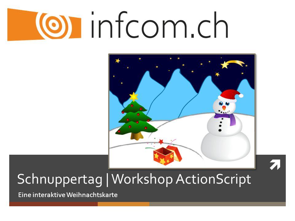 Schnuppertag | Workshop ActionScript Eine interaktive Weihnachtskarte