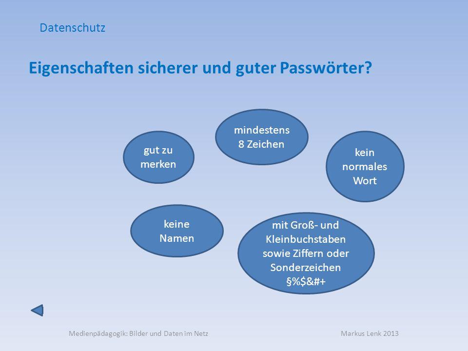 Medienpädagogik: Bilder und Daten im Netz Markus Lenk 2013 Eigenschaften sicherer und guter Passwörter? Datenschutz mindestens 8 Zeichen gut zu merken