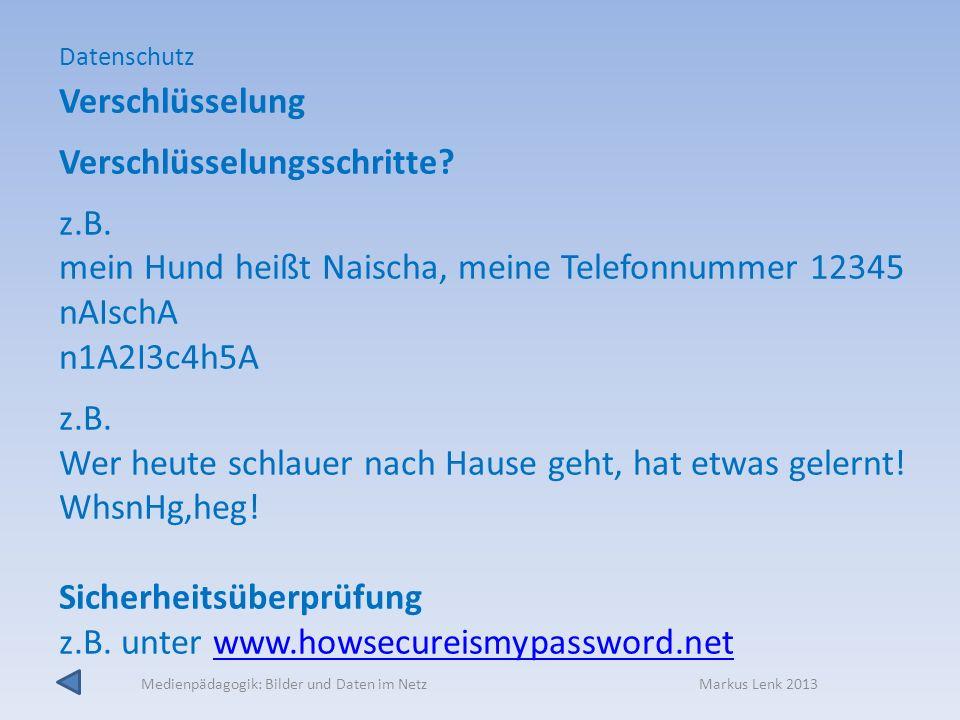 Medienpädagogik: Bilder und Daten im Netz Markus Lenk 2013 Verschlüsselung Verschlüsselungsschritte? z.B. mein Hund heißt Naischa, meine Telefonnummer