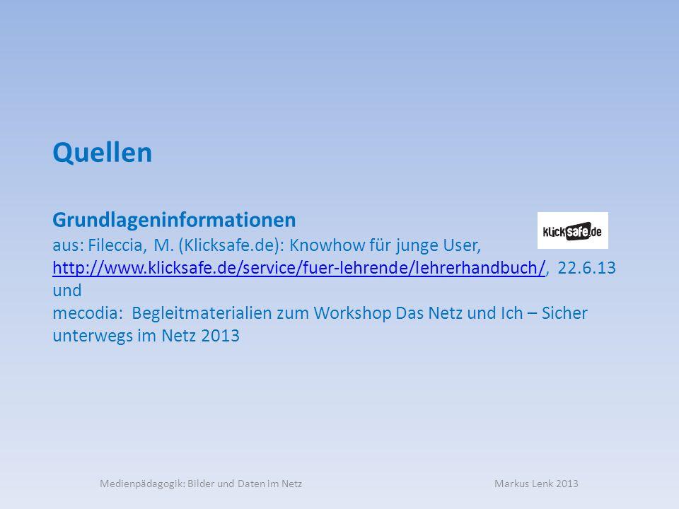 Medienpädagogik: Bilder und Daten im Netz Markus Lenk 2013 Quellen Grundlageninformationen aus: Fileccia, M. (Klicksafe.de): Knowhow für junge User, h