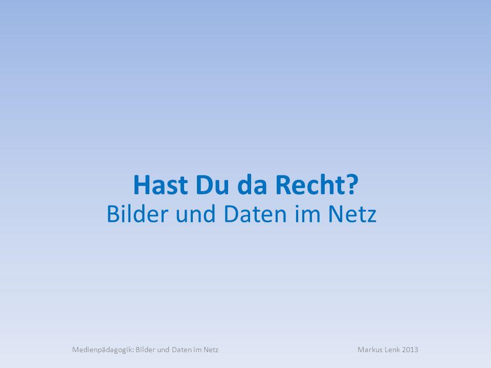 Medienpädagogik: Bilder und Daten im Netz Markus Lenk 2013 Rechtliche Probleme mit Bildern und Daten.