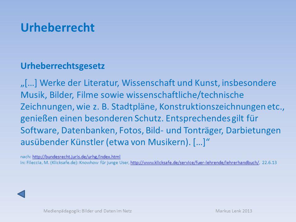 Medienpädagogik: Bilder und Daten im Netz Markus Lenk 2013 Urheberrechtsgesetz […] Werke der Literatur, Wissenschaft und Kunst, insbesondere Musik, Bi