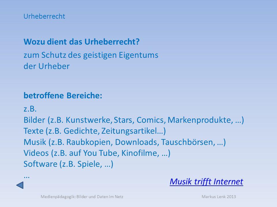 Medienpädagogik: Bilder und Daten im Netz Markus Lenk 2013 Wozu dient das Urheberrecht? zum Schutz des geistigen Eigentums der Urheber betroffene Bere