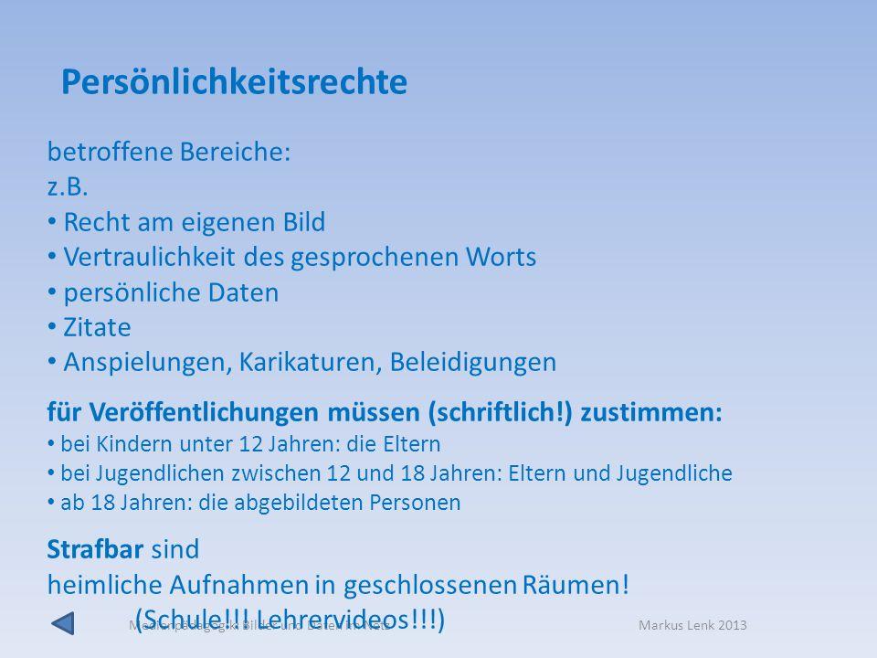 Medienpädagogik: Bilder und Daten im Netz Markus Lenk 2013 betroffene Bereiche: z.B. Recht am eigenen Bild Vertraulichkeit des gesprochenen Worts pers