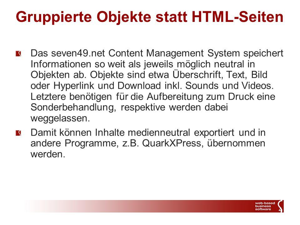 4 Gruppierte Objekte statt HTML-Seiten Das seven49.net Content Management System speichert Informationen so weit als jeweils möglich neutral in Objekt